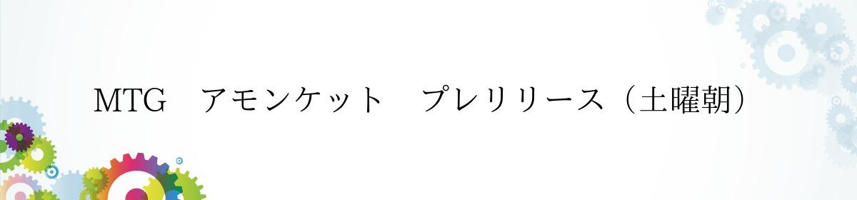 MTG アモンケット プレリリース(土曜朝)