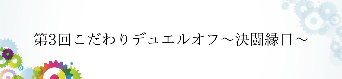 第3回こだわりデュエルオフ〜決闘縁日〜