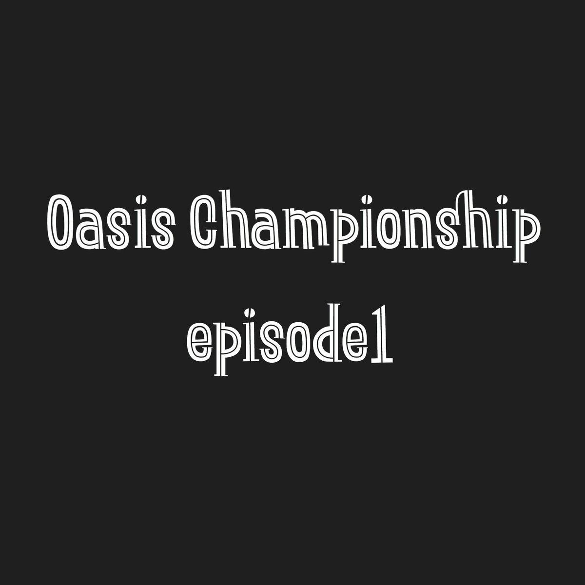 Oasis Championship~episode1